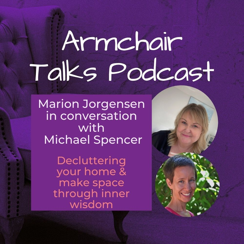 Read more about the article Armchair Talk with Michael Spencer – Decluttering your home & making space through inner wisdom