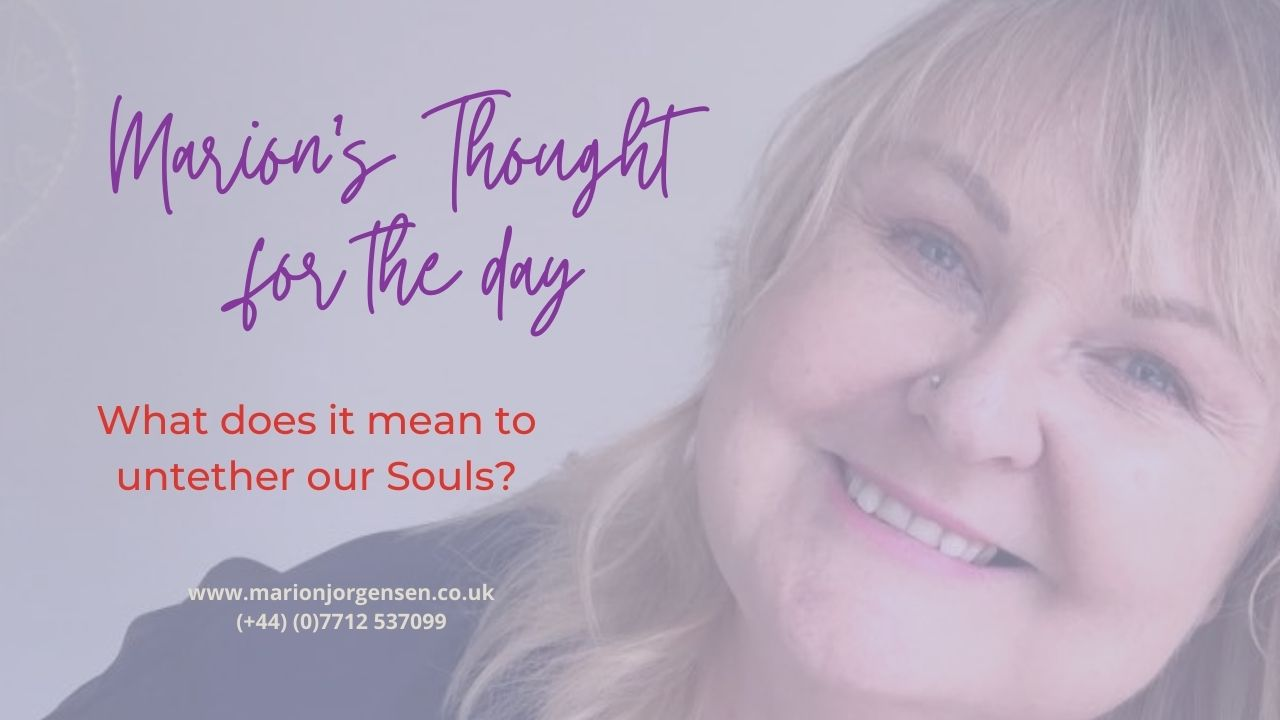 Read more about the article Thought for the Day -What does it mean to untether our souls?