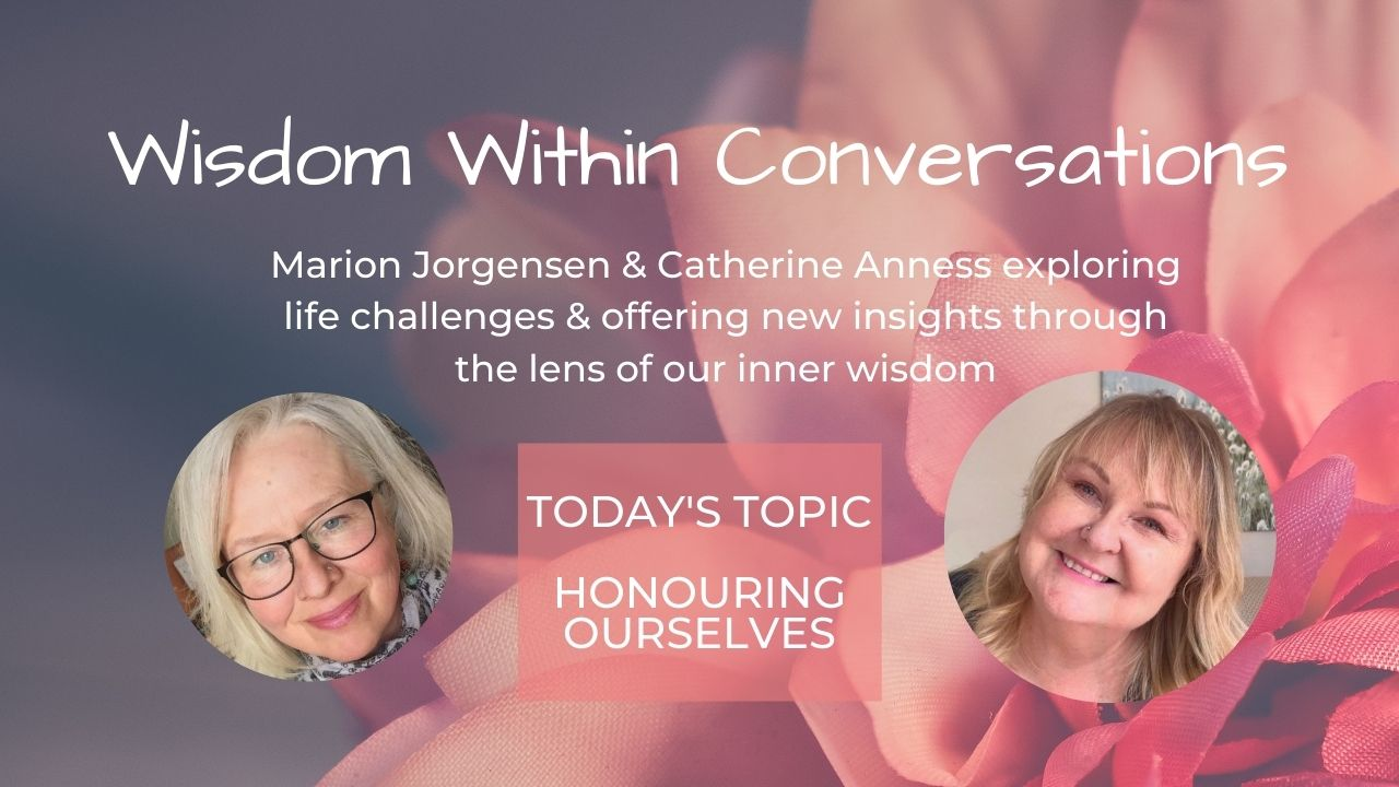 Read more about the article WISDOM WITHIN – Honouring Ourselves